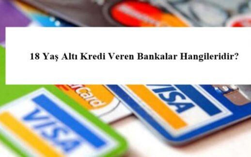 18 Yaş Altı Kredi Veren Bankalar Hangileridir?